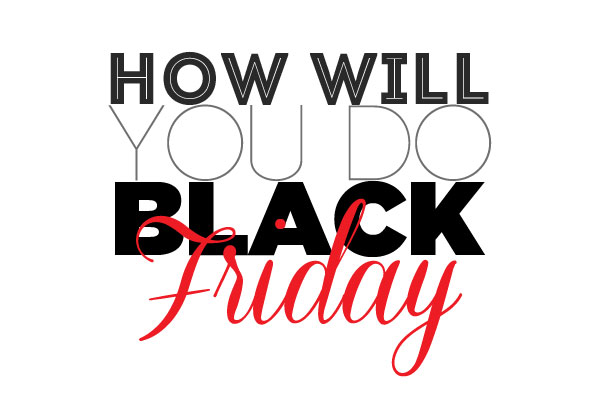 How Will You Do Black Friday?
